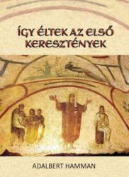 ÍGY ÉLTEK AZ ELSŐ KERESZTÉNYEK (ISBN: 9789632776095)