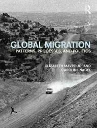 Global Migration - Patterns, Processes, and Politics (2016)