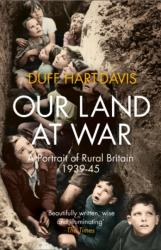 Our Land at War - A Portrait of Rural Britain 1939-45 (2016)