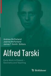 Alfred Tarski - Andrew McFarland, Joanna McFarland, James Smith, Ivor Grattan-Guinness (2014)