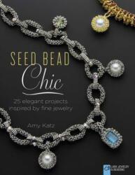 Seed Bead Chic - Amy Katz (2014)