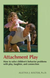 Attachment Play: How to Solve Children's Behavior Problems with Play, Laughter, and Connection (ISBN: 9780961307387)