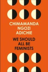 We Should All Be Feminists - Adichie Chimamanda Ngozi (2014)
