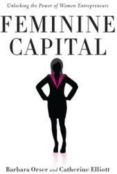 Feminine Capital: Unlocking the Power of Women Entrepreneurs (2015)