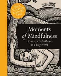 Moments of Mindfulness - Find a Little Stillness in a Busy World (2015)