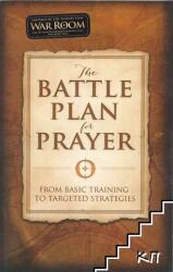 The Battle Plan for Prayer: From Basic Training to Targeted Strategies (2015)