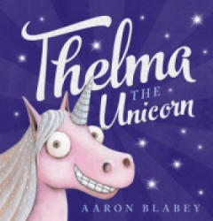 Thelma the Unicorn - Aaron Blabey (2015)