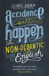 Accidence Will Happen - The Non-Pedantic Guide to English Usage (2015)