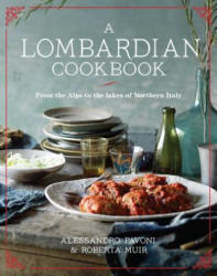 A Lombardian Cookbook: From the Alps to the Lakes of Northern Italy (2015)
