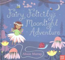 Fairy Felicity's Moonlight Adventure - Alison Murray (2016)