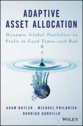 Adaptive Asset Allocation - Dynamic Global Portfolios to Profit in Good Times and Bad (2016)