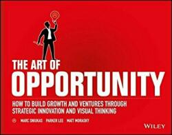 The Art of Opportunity: How to Build Growth and Ventures Through Strategic Innovation and Visual Thinking (2016)