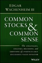 Common Stocks and Common Sense - Edgar Wachenheim (2016)