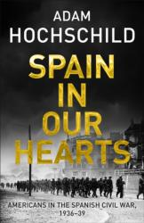 Spain in Our Hearts - Americans in the Spanish Civil War, 1936-1939 (2016)