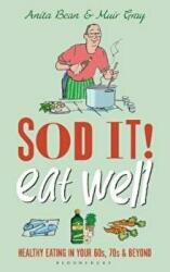 Sod it! Eat Well - Healthy Eating in Your 60s, 70s and Beyond (2016)