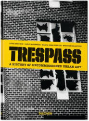 Trespass - A History of Uncommissioned Urban Art (2015)