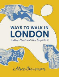 Ways to Walk in London - Hidden Places and New Perspectives (2015)