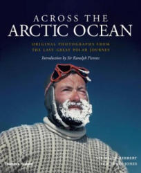Across the Arctic Ocean - Original Photographs from the Last Great Polar Journey (2015)