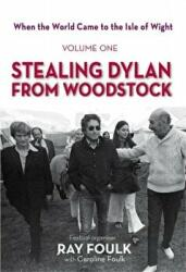 Stealing Bob Dylan from Woodstock: When the World Came to the Isle of Wight. Volume 1 (2015)