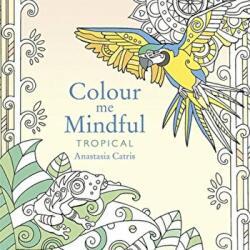 Colour Me Mindful: Tropical - Anastasia Catris (2015)