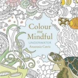 Colour Me Mindful: Underwater - ANASTASIA CATRIS (2015)