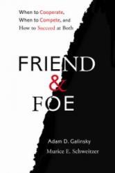 Friend and Foe - Adam D. Galinsky, Maurice E. Schweitzer (2015)