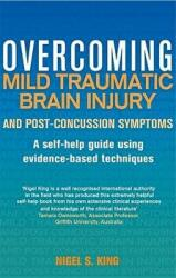 Overcoming Mild Traumatic Brain Injury and Post-Concussion Symptoms - A Self-Help Guide Using Evidence-Based Techniques (2015)