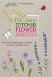 Hand-Stitched Flower Garden - 40 Beautiful Floral Designs to Embroider, Plus 20 Great Project Ideas (2015)