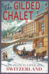 Gilded Chalet - Off-Piste in Literary Switzerland (2016)