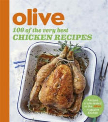 Olive: 100 of the Very Best Chicken Recipes (2016)