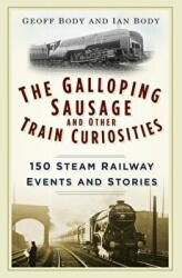 Galloping Sausage and Other Train Curiosities - 150 Steam Railway Events & Stories (2016)