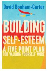 Building Self-esteem: A Five-Point Plan For Valuing Yourself More (2016)