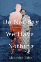 Do Not Say We Have Nothing - Madeleine Thien (2016)