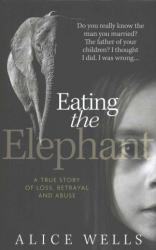 Eating the Elephant - Alice Wells (2016)
