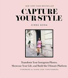 Capture Your Style: Transform Your Instagram Photos, Showcase Your - Aimee Song (2016)