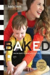 Baked - Amazing Bakes to Create with Your Child (2016)