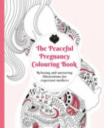 Peaceful Pregnancy Colouring Book - Relaxing and Nurturing Illustrations for Expectant Mothers (2016)