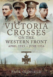 Victoria Crosses on the Western Front - April 1915 to June 1916 (2015)