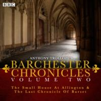 Anthony Trollope's the Barchester Chronicles Volume 2: The Small House at Allington and the Last Chronicle of Barset: A BBC Radio 4 Full-Cast Dramatis (2015)