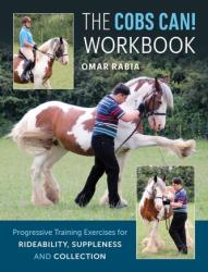 Cobs Can! Workbook - Progressive Training Exercises for Rideability, Suppleness, and Collection (2016)