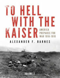 To Hell with the Kaiser, Vol. II - Alexander F. Barnes (2015)
