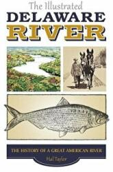 Illustrated Delaware River - The History of a Great American River (2015)