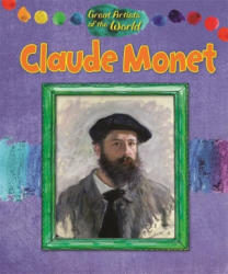 Great Artists of the World: Claude Monet - Alix Wood (2015)