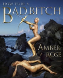 How to Be a Bad Bitch - Amber Rose (2015)