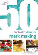 50 Fantastic Ideas for Mark Making (2015)