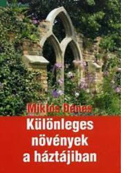 Miklós Dénes - Különleges növények a háztájiban (2005)