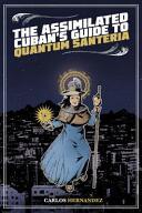 Assimilated Cuban's Guide to Quantum Santeria (2016)