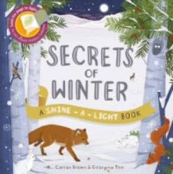 Secrets of Winter: Hold the Page to the Light to See Inside Hidden Habitats - Carron Brown, Georgina Tee (2015)