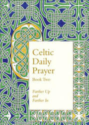 Celtic Daily Prayer: Book Two - Farther Up and Farther in (2015)