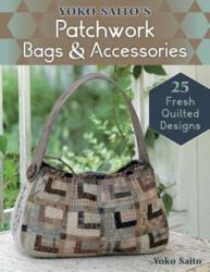Yoko Saito's Patchwork Bags and Accessories - Yoko Saito (2016)